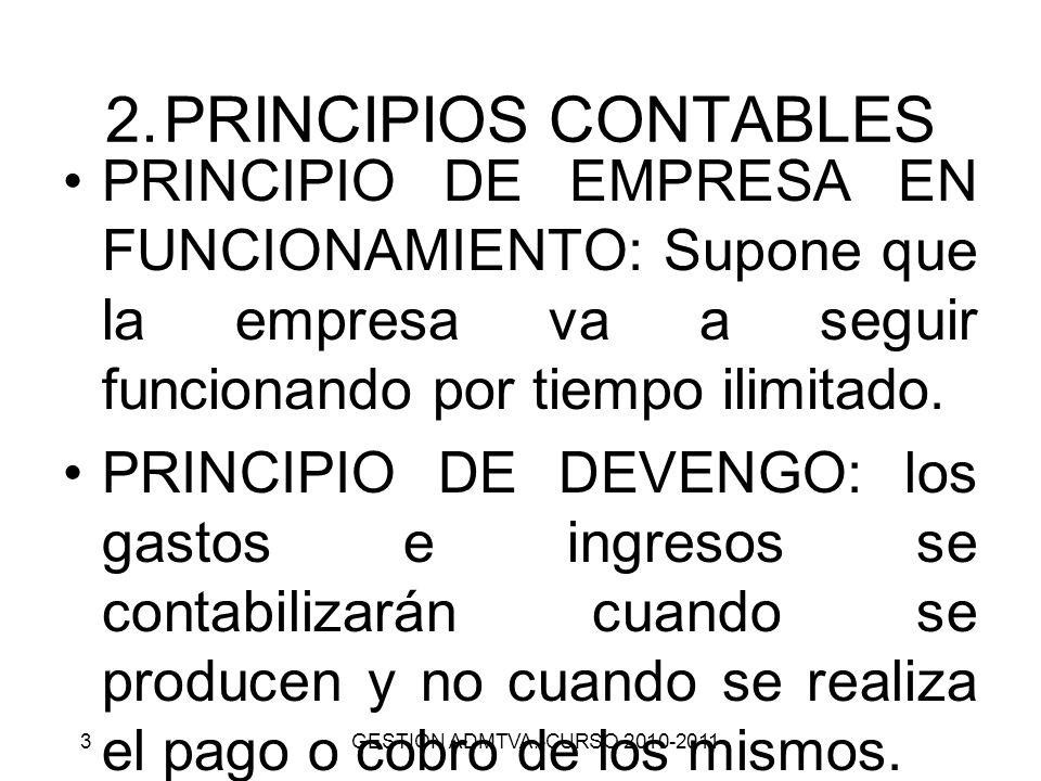 2.PRINCIPIOS CONTABLES PRINCIPIO DE EMPRESA EN FUNCIONAMIENTO: Supone que la empresa va a seguir funcionando por tiempo ilimitado. PRINCIPIO DE DEVENG