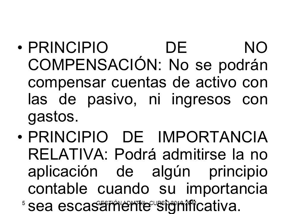 PRINCIPIO DE NO COMPENSACIÓN: No se podrán compensar cuentas de activo con las de pasivo, ni ingresos con gastos. PRINCIPIO DE IMPORTANCIA RELATIVA: P