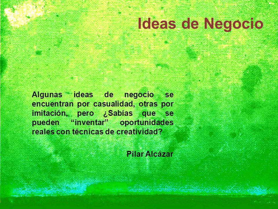 Ideas de Negocio Algunas ideas de negocio se encuentran por casualidad, otras por imitación, pero ¿Sabías que se pueden inventar oportunidades reales