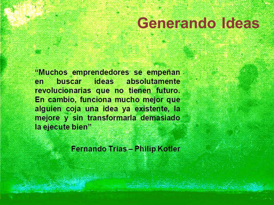 Generando Ideas Muchos emprendedores se empeñan en buscar ideas absolutamente revolucionarias que no tienen futuro. En cambio, funciona mucho mejor qu