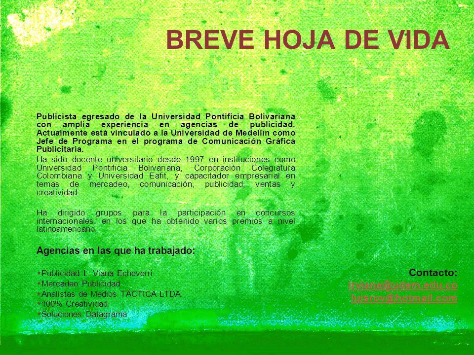 BREVE HOJA DE VIDA Publicista egresado de la Universidad Pontificia Bolivariana con amplía experiencia en agencias de publicidad. Actualmente está vin