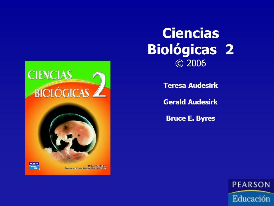 Ciencias Biológicas 2 © 2006 Teresa Audesirk Gerald Audesirk Bruce E. Byres