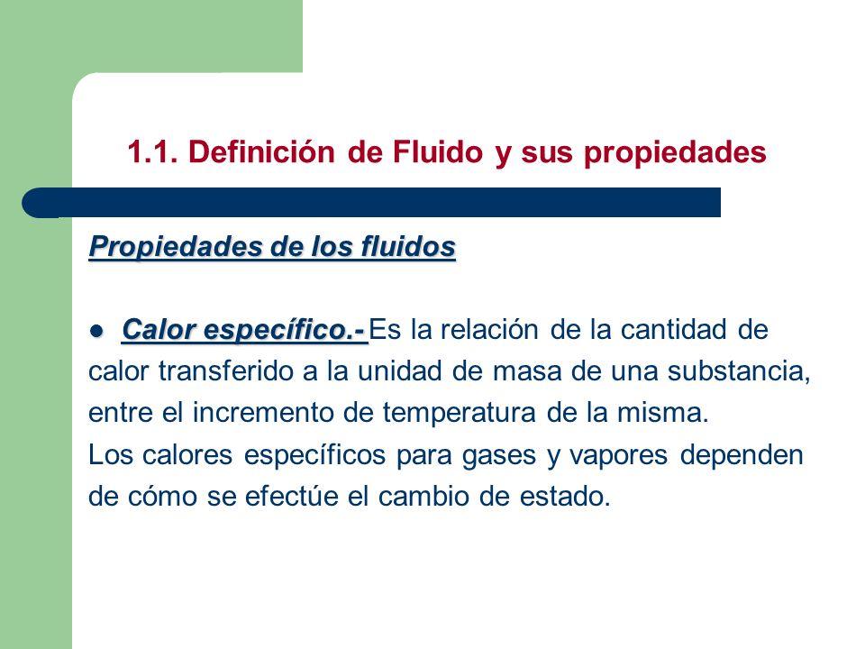 1.1. Definición de Fluido y sus propiedades Propiedades de los fluidos Calor específico.- Calor específico.- Es la relación de la cantidad de calor tr