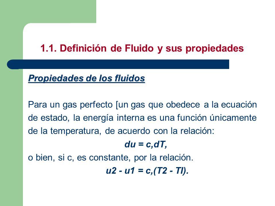 1.1. Definición de Fluido y sus propiedades Propiedades de los fluidos Para un gas perfecto [un gas que obedece a la ecuación de estado, la energía in
