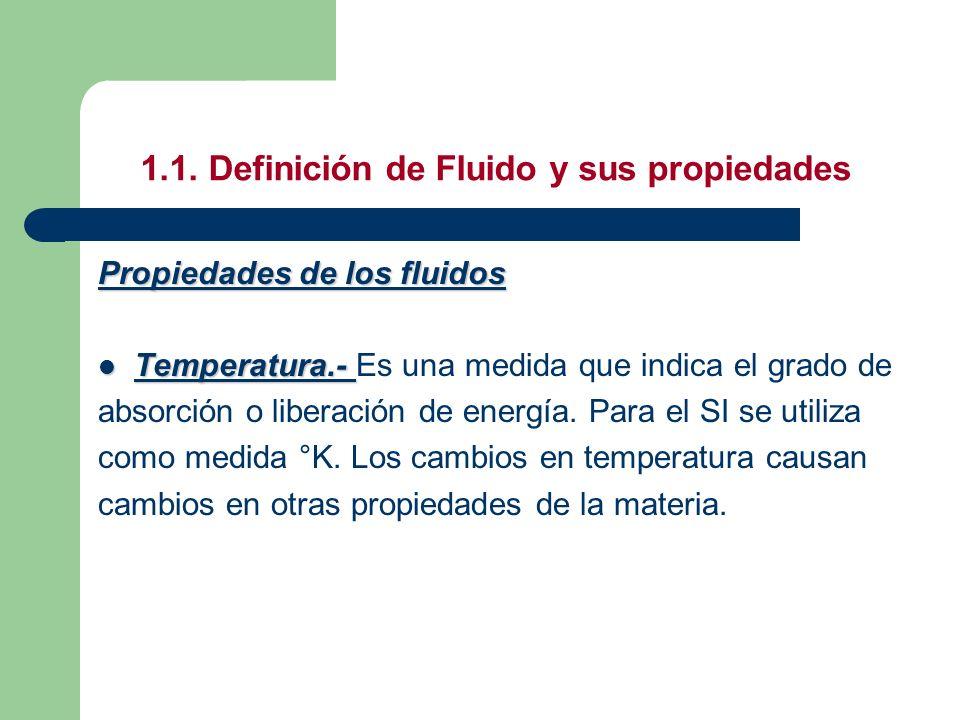 1.1. Definición de Fluido y sus propiedades Propiedades de los fluidos Temperatura.- Temperatura.- Es una medida que indica el grado de absorción o li