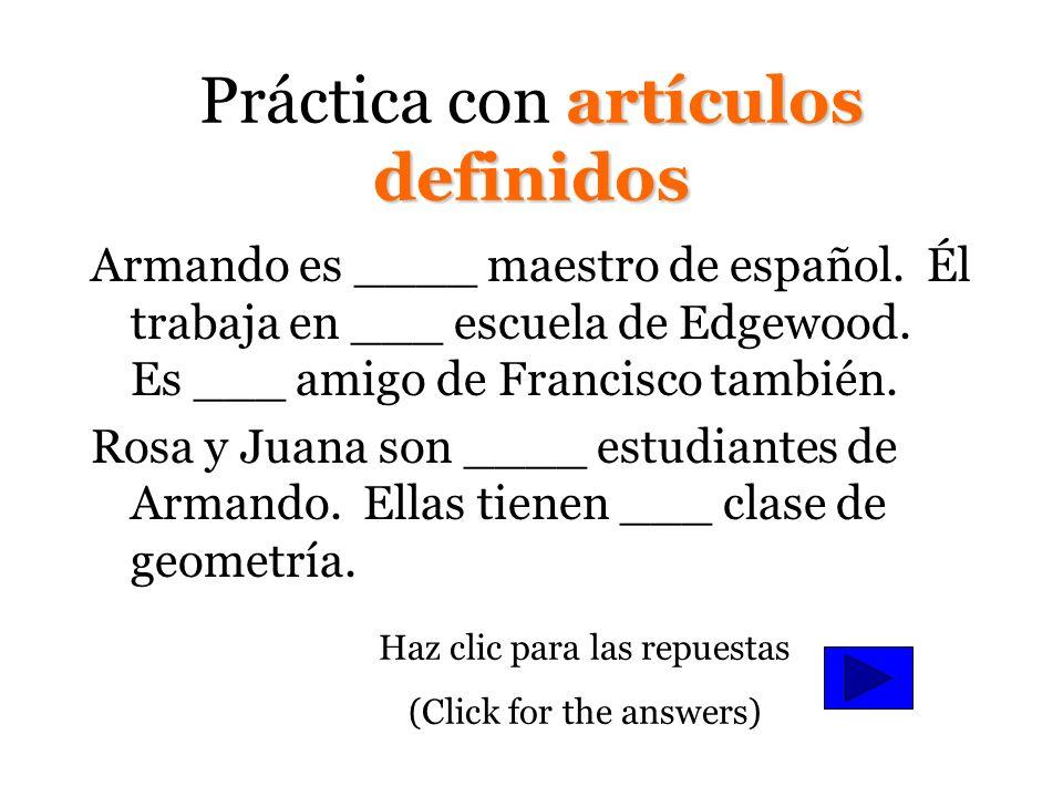 Artículos definidos ellos lalas laa Ana es la maestra de inglés. elo Fernando es el maestro de inglés. lasas Rosa y Laura son las maestras de álgebra.