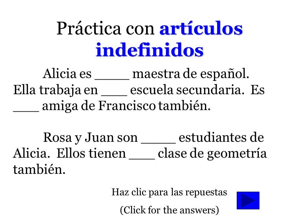 Artículos indefinidos SP unaa Ana es una maestra de inglés. uno Fernando es un maestro de inglés. unasas Rosa y Laura necesitan unas plumas de Pepe. u