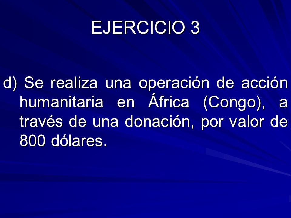 d) Se realiza una operación de acción humanitaria en África (Congo), a través de una donación, por valor de 800 dólares.