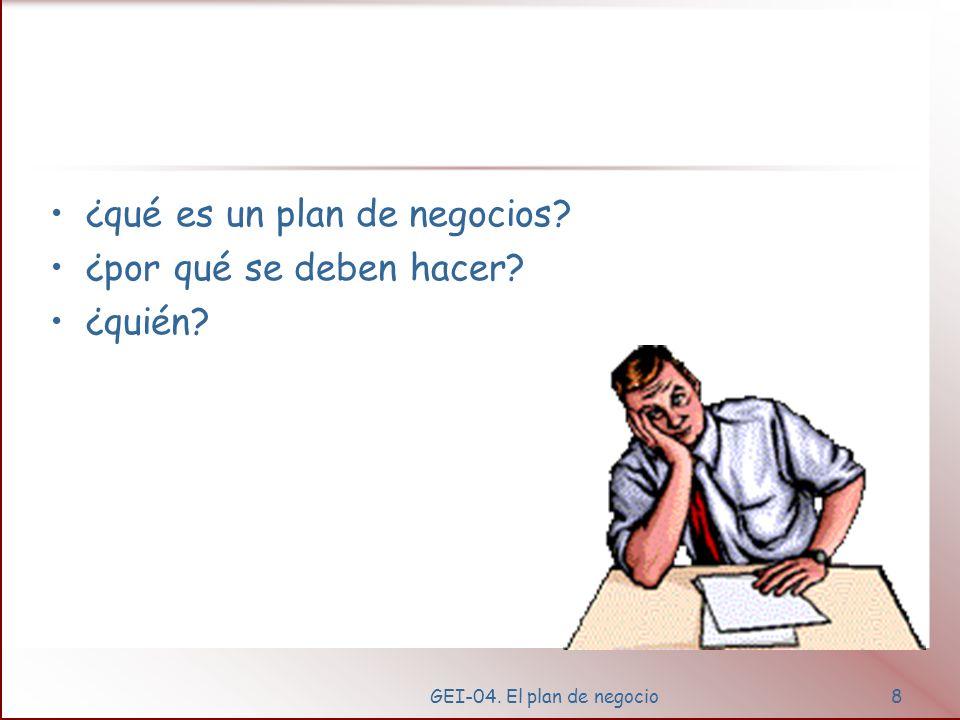 GEI-04. El plan de negocio8 ¿qué es un plan de negocios? ¿por qué se deben hacer? ¿quién?