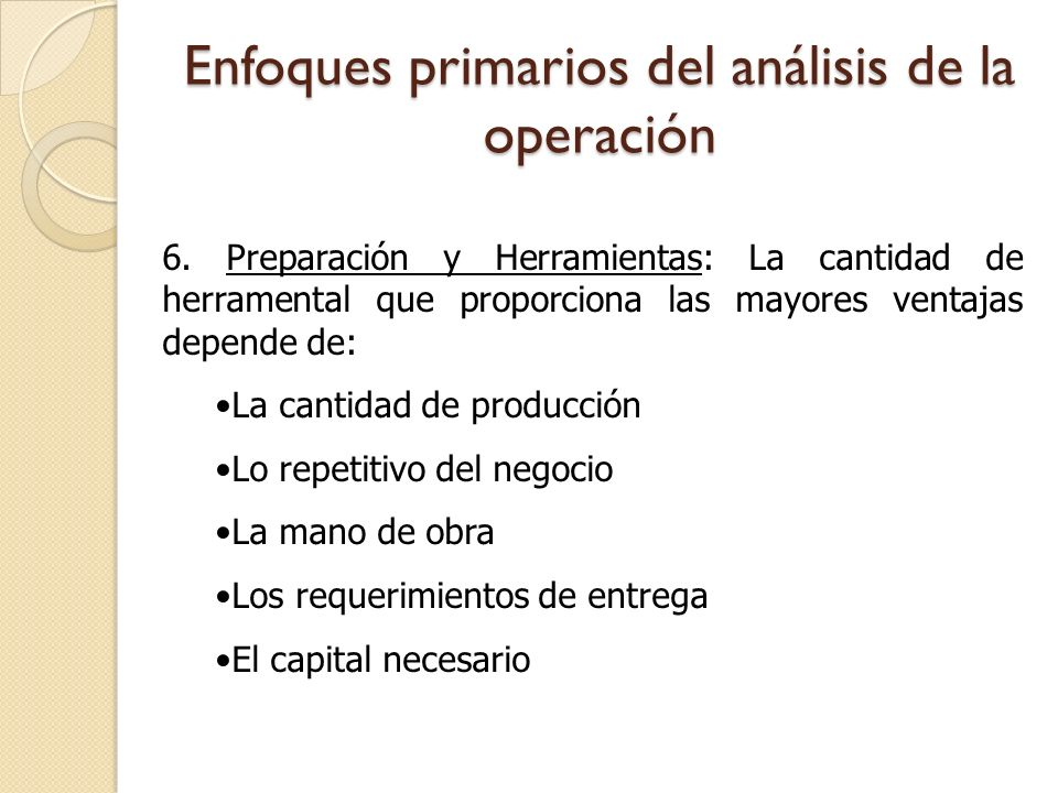 Enfoques primarios del análisis de la operación 6. Preparación y Herramientas: La cantidad de herramental que proporciona las mayores ventajas depende