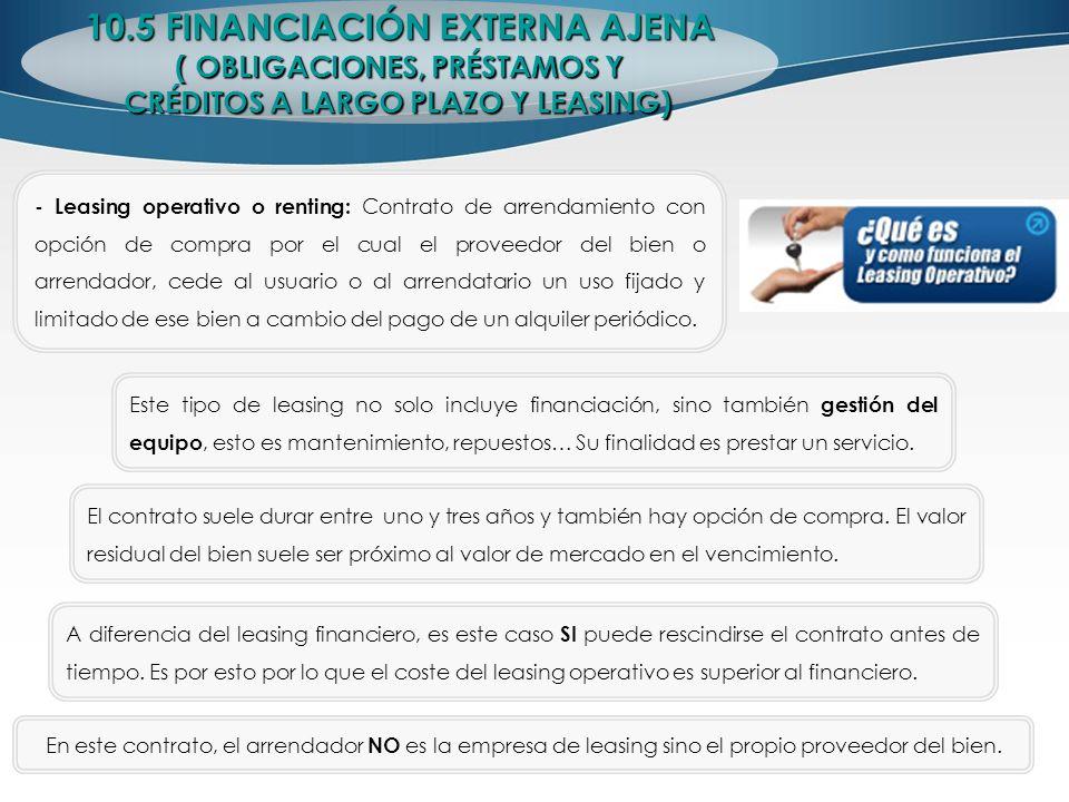 10.5 FINANCIACIÓN EXTERNA AJENA ( OBLIGACIONES, PRÉSTAMOS Y CRÉDITOS A LARGO PLAZO Y LEASING) - Leasing operativo o renting: Contrato de arrendamiento