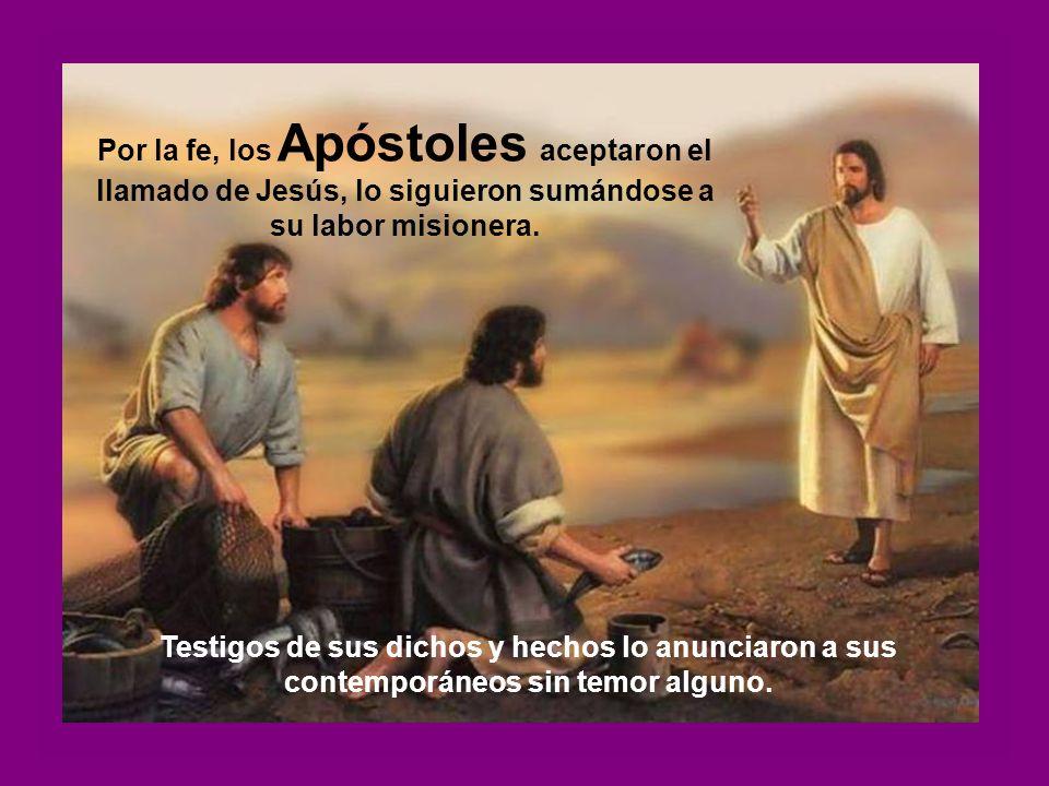 Por la fe, los Apóstoles aceptaron el llamado de Jesús, lo siguieron sumándose a su labor misionera.