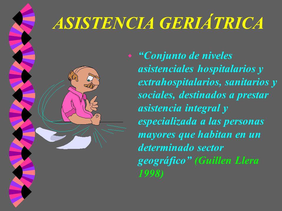 ASISTENCIA GERIÁTRICA w Conjunto de niveles asistenciales hospitalarios y extrahospitalarios, sanitarios y sociales, destinados a prestar asistencia i