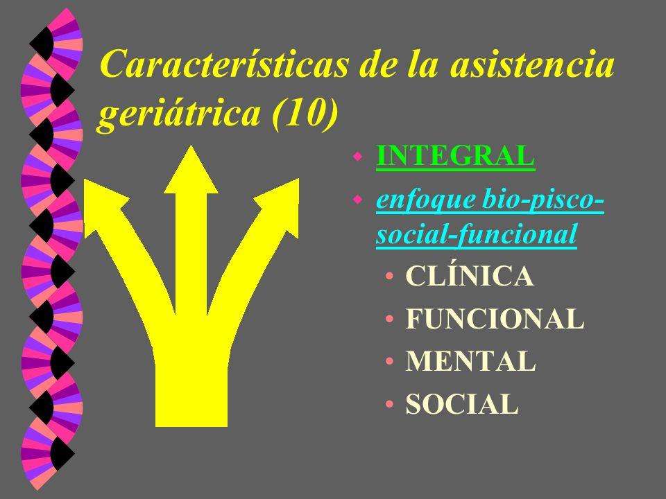 Características de la asistencia geriátrica (10) w INTEGRAL w enfoque bio-pisco- social-funcional CLÍNICA FUNCIONAL MENTAL SOCIAL