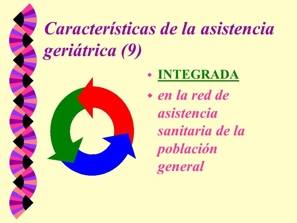 Características de la asistencia geriátrica (9) w INTEGRADA w en la red de asistencia sanitaria de la población general