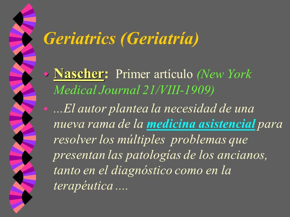 Geriatrics (Geriatría) w Nascher w Nascher: Primer artículo (New York Medical Journal 21/VIII-1909) w...El autor plantea la necesidad de una nueva ram