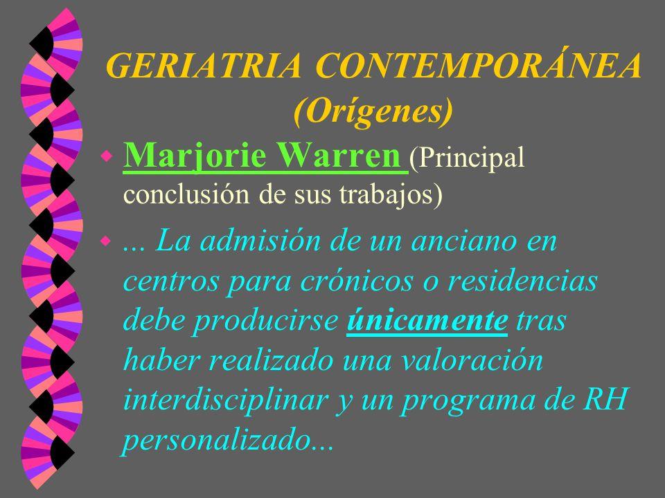 GERIATRIA CONTEMPORÁNEA (Orígenes) w Marjorie Warren (Principal conclusión de sus trabajos) w... La admisión de un anciano en centros para crónicos o