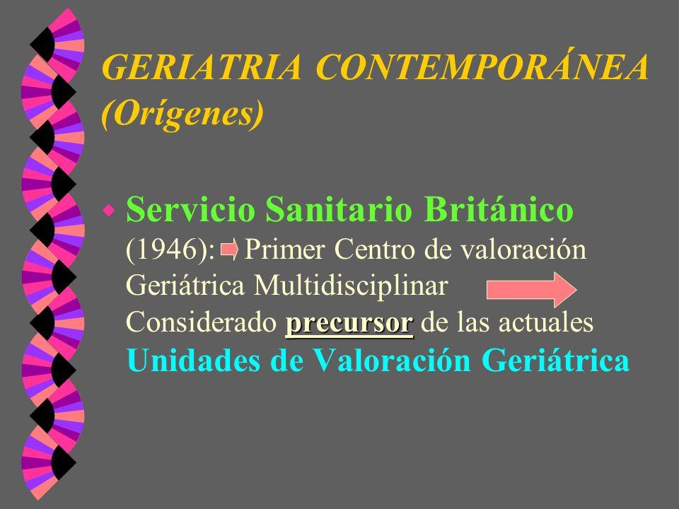 GERIATRIA CONTEMPORÁNEA (Orígenes) precursor w Servicio Sanitario Británico (1946): Primer Centro de valoración Geriátrica Multidisciplinar Considerad