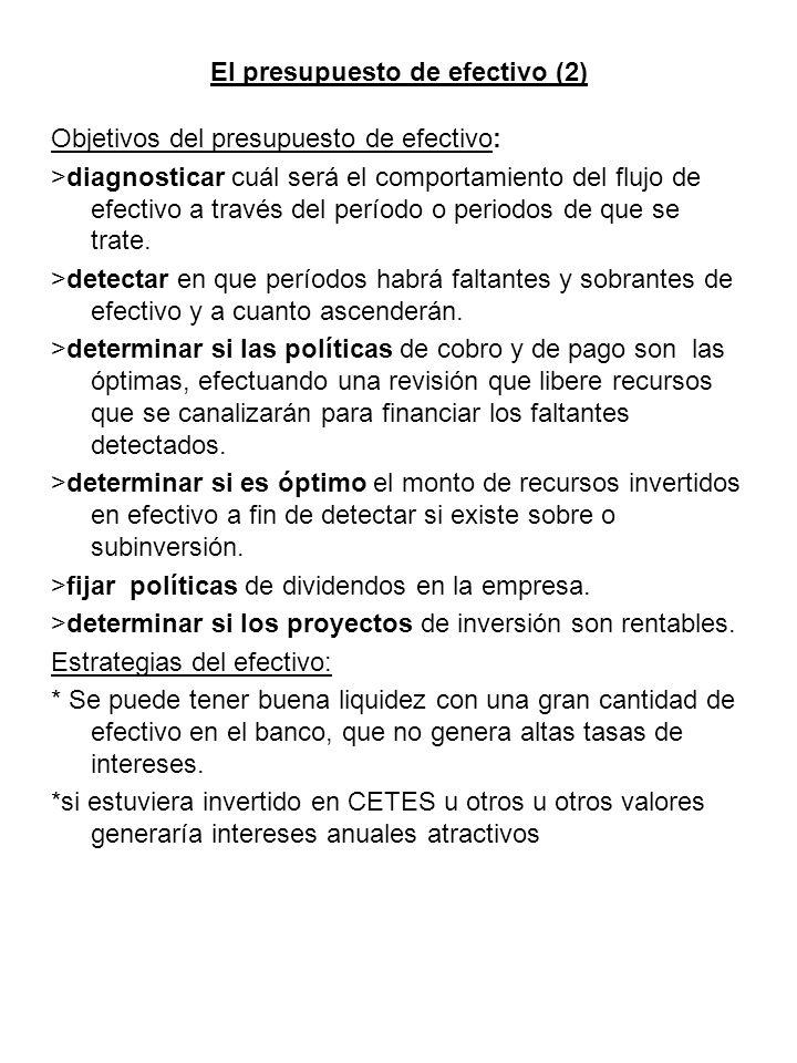 El presupuesto de efectivo (2) Objetivos del presupuesto de efectivo: >diagnosticar cuál será el comportamiento del flujo de efectivo a través del per
