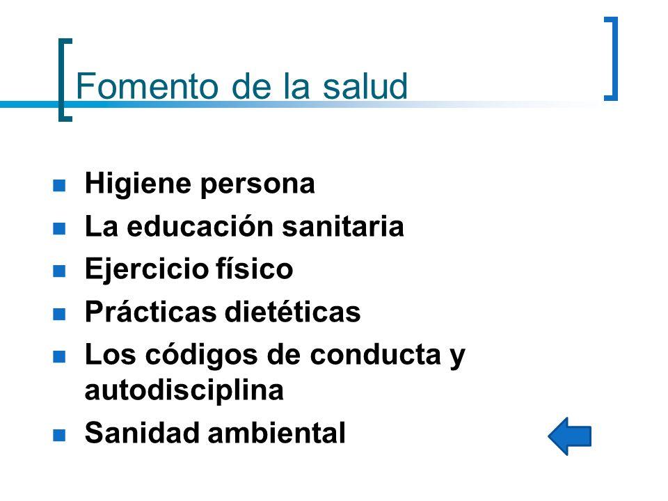 Fomento de la salud Higiene persona La educación sanitaria Ejercicio físico Prácticas dietéticas Los códigos de conducta y autodisciplina Sanidad ambi