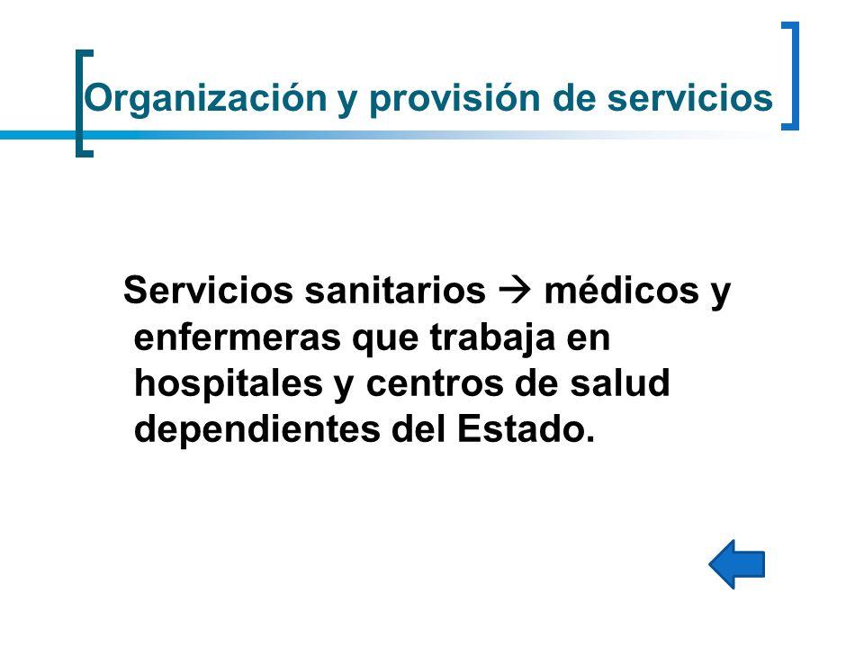 Organización y provisión de servicios Servicios sanitarios médicos y enfermeras que trabaja en hospitales y centros de salud dependientes del Estado.