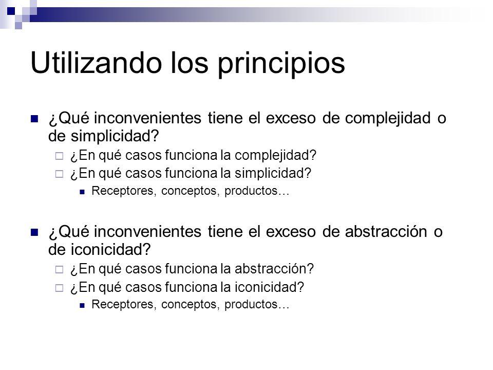 Utilizando los principios ¿Qué inconvenientes tiene el exceso de complejidad o de simplicidad? ¿En qué casos funciona la complejidad? ¿En qué casos fu