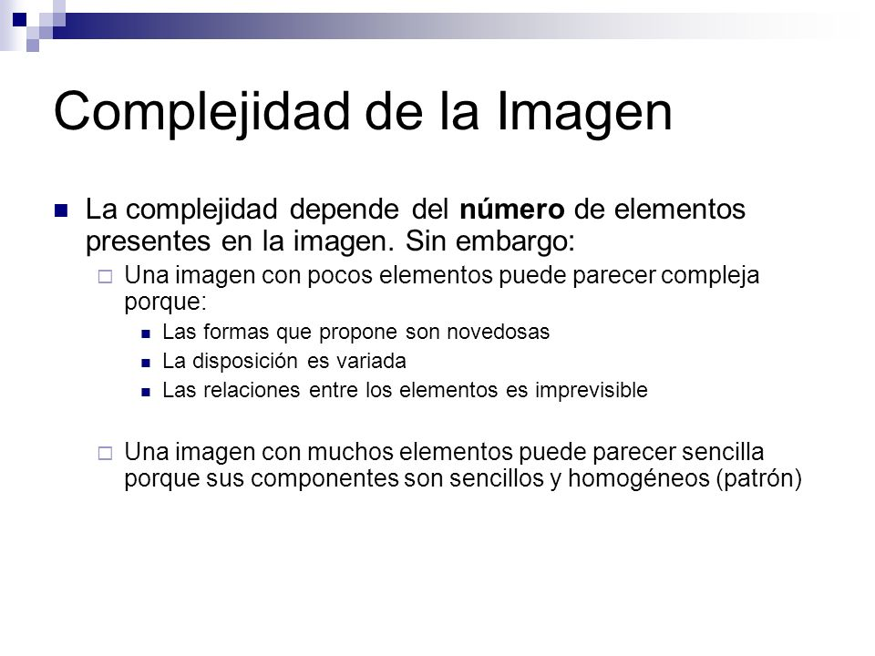 Complejidad de la Imagen La complejidad depende del número de elementos presentes en la imagen. Sin embargo: Una imagen con pocos elementos puede pare