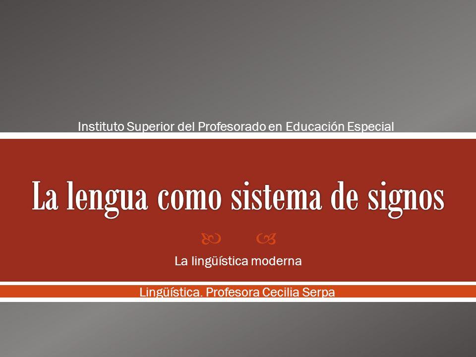 La lingüística moderna Lingüística. Profesora Cecilia Serpa Instituto Superior del Profesorado en Educación Especial