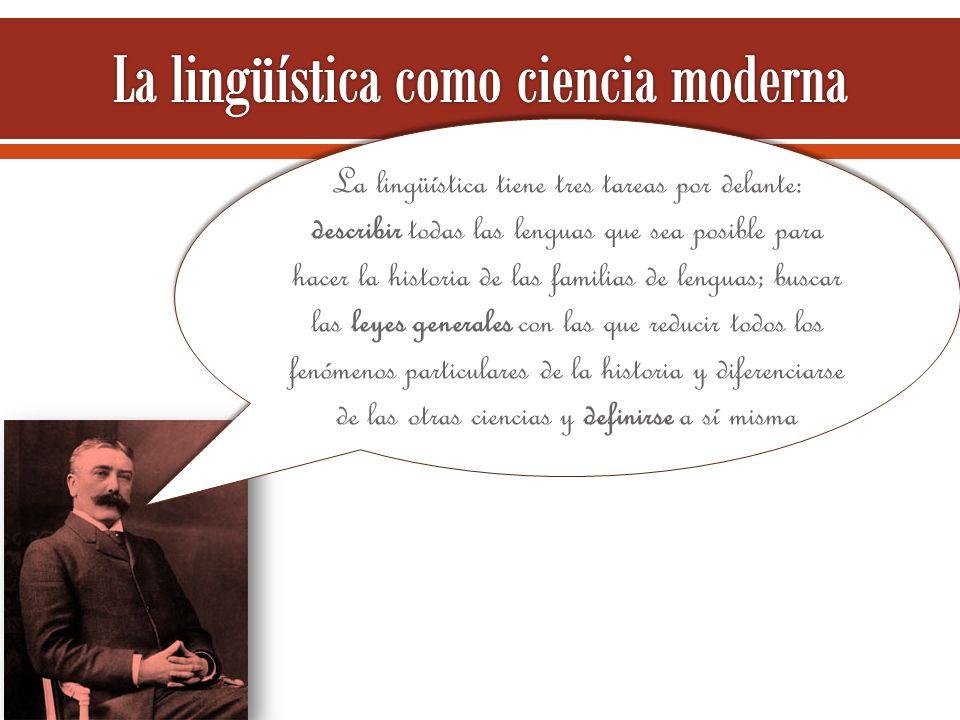 La lingüística tiene tres tareas por delante: describir todas las lenguas que sea posible para hacer la historia de las familias de lenguas; buscar la
