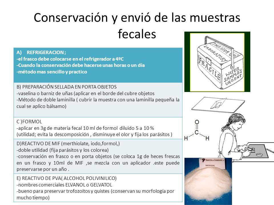 Conservación y envió de las muestras fecales A)REFRIGERACION ; -el frasco debe colocarse en el refrigerador a 4ºC -Cuando la conservación debe hacerse