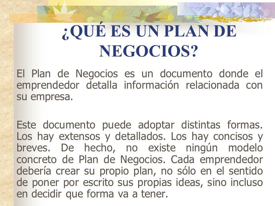 ¿QUÉ ES UN PLAN DE NEGOCIOS? El Plan de Negocios es un documento donde el emprendedor detalla información relacionada con su empresa. Este documento p