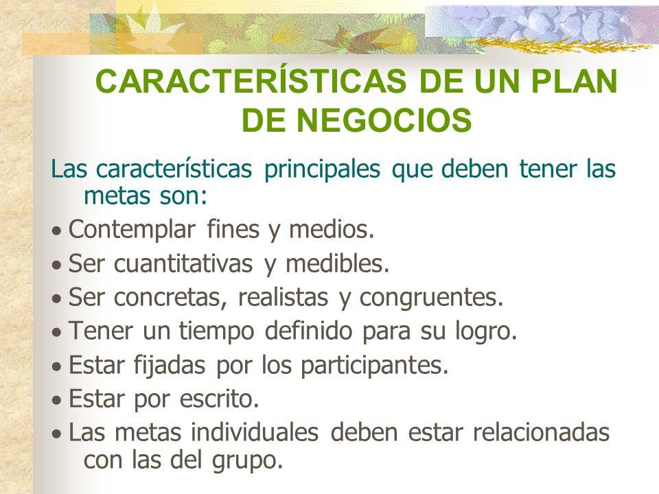 CARACTERÍSTICAS DE UN PLAN DE NEGOCIOS Las características principales que deben tener las metas son: Contemplar fines y medios. Ser cuantitativas y m