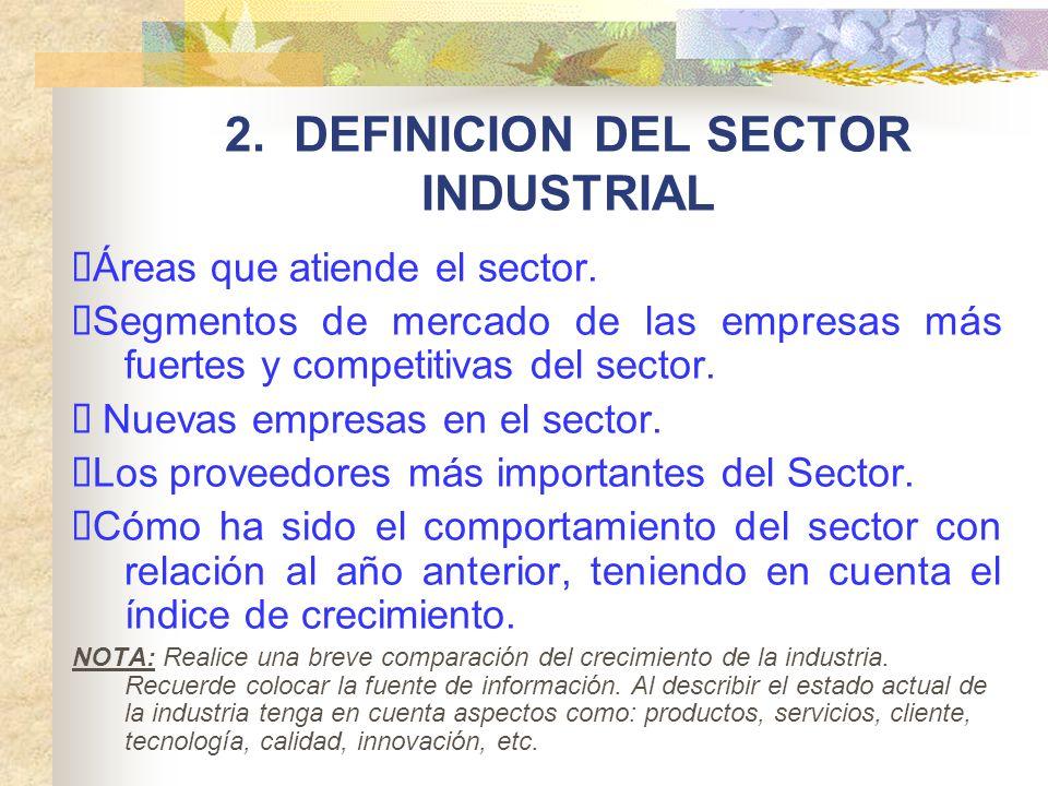 2. DEFINICION DEL SECTOR INDUSTRIAL Áreas que atiende el sector. Segmentos de mercado de las empresas más fuertes y competitivas del sector. Nuevas em