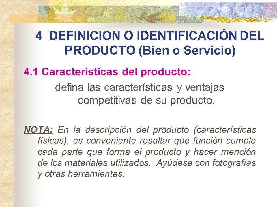 4 DEFINICION O IDENTIFICACIÓN DEL PRODUCTO (Bien o Servicio) 4.1 Características del producto: defina las características y ventajas competitivas de s
