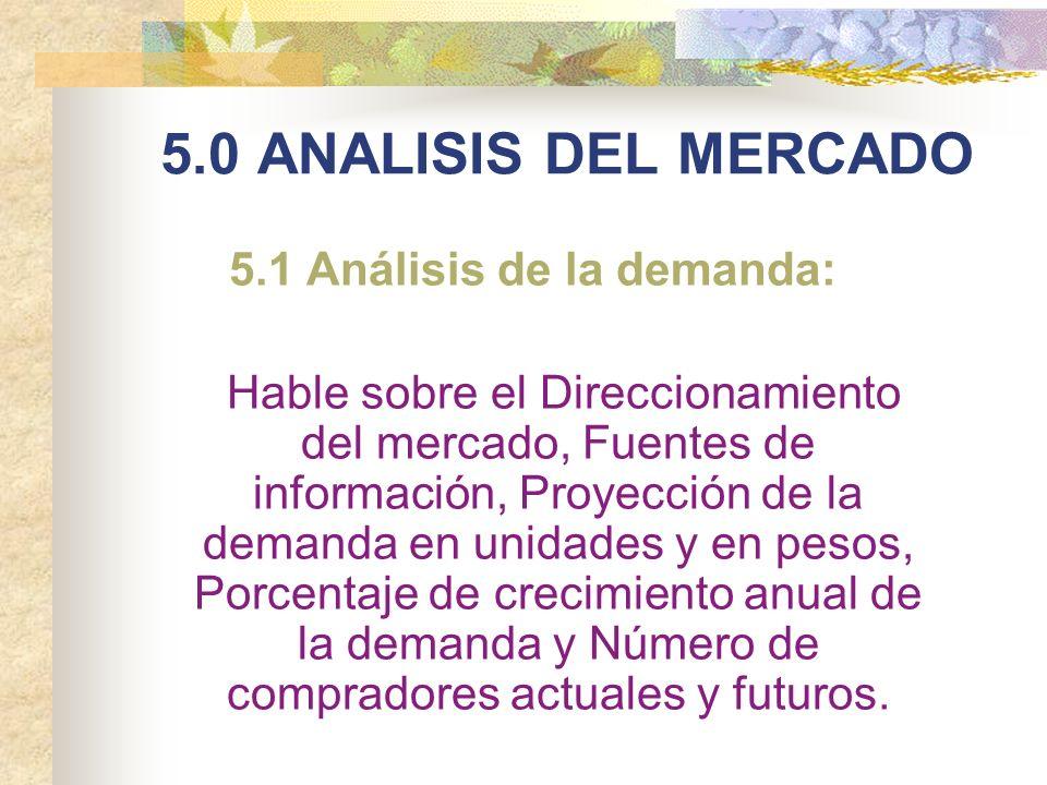 5.0 ANALISIS DEL MERCADO 5.1 Análisis de la demanda: Hable sobre el Direccionamiento del mercado, Fuentes de información, Proyección de la demanda en