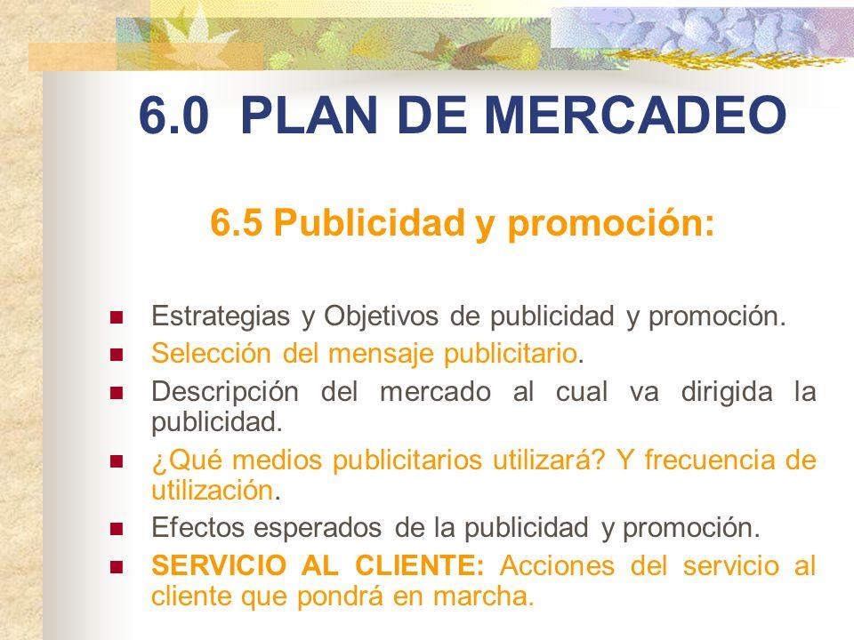 6.0 PLAN DE MERCADEO 6.5 Publicidad y promoción: Estrategias y Objetivos de publicidad y promoción. Selección del mensaje publicitario. Descripción de