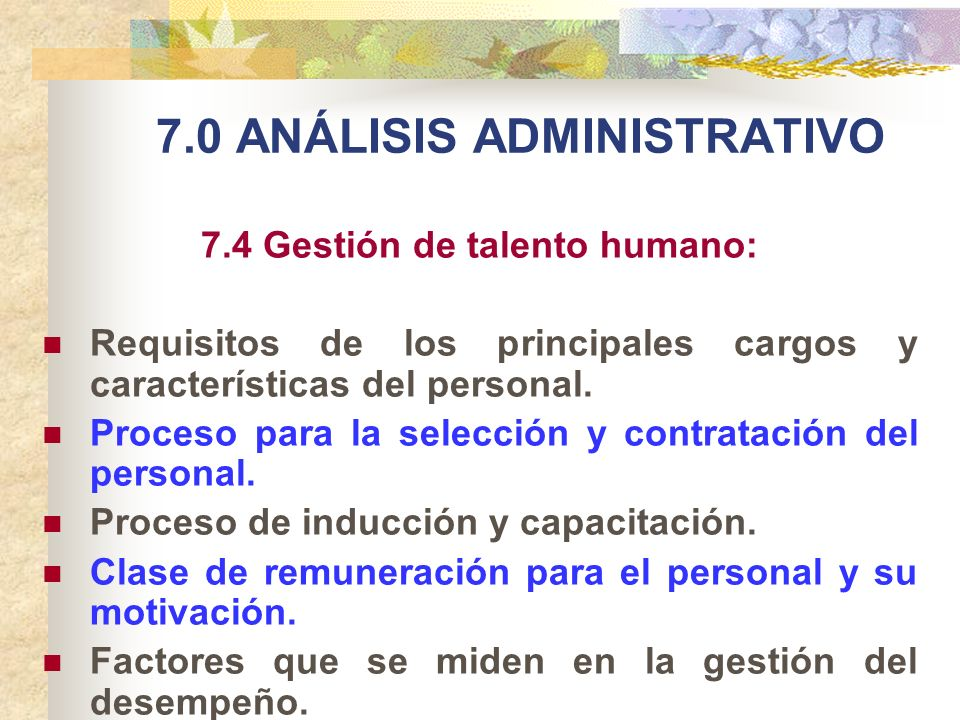 7.0 ANÁLISIS ADMINISTRATIVO 7.4 Gestión de talento humano: Requisitos de los principales cargos y características del personal. Proceso para la selecc