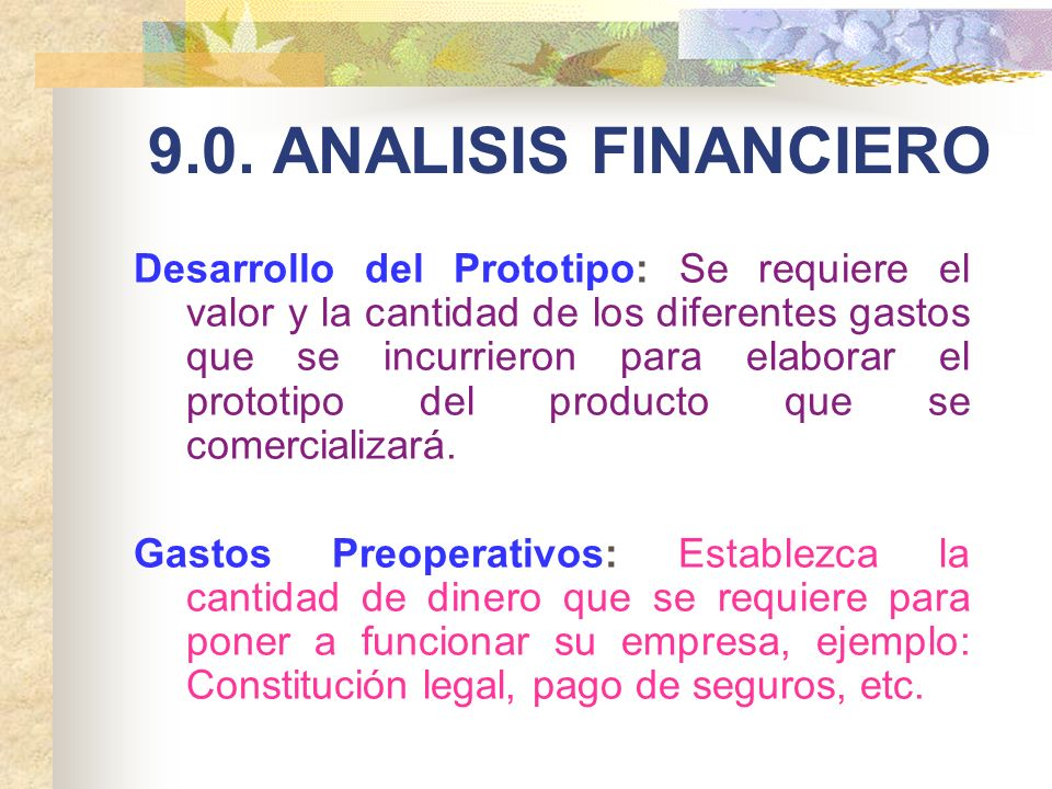 9.0. ANALISIS FINANCIERO Desarrollo del Prototipo: Se requiere el valor y la cantidad de los diferentes gastos que se incurrieron para elaborar el pro