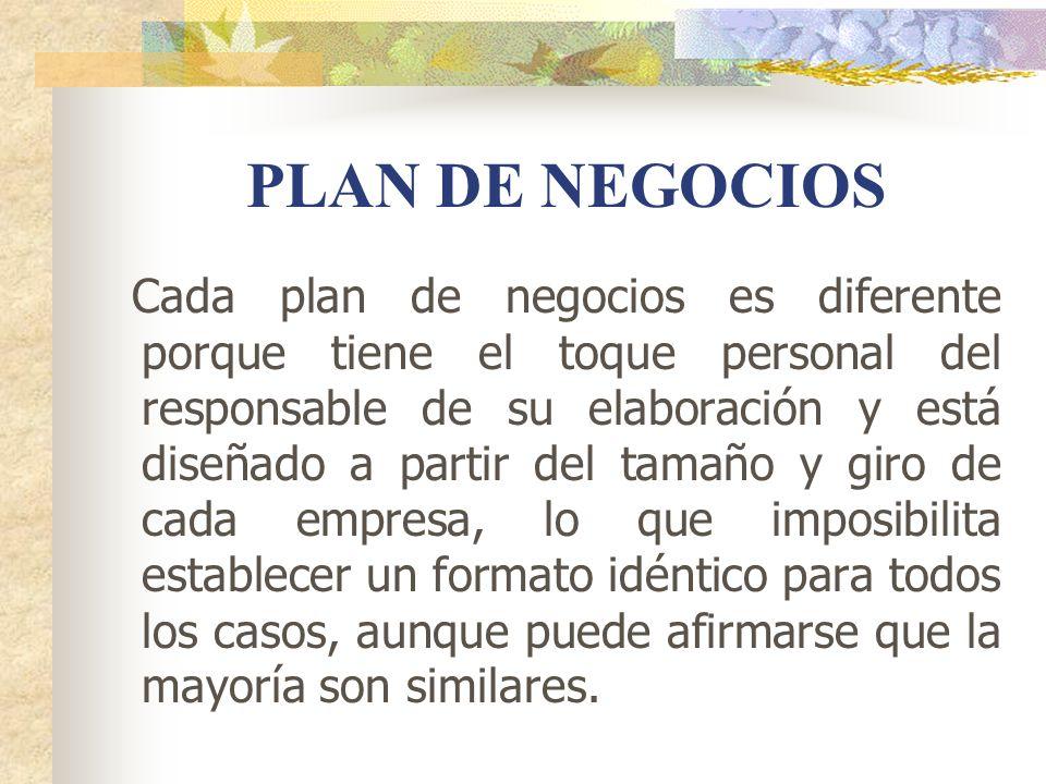 PLAN DE NEGOCIOS Cada plan de negocios es diferente porque tiene el toque personal del responsable de su elaboración y está diseñado a partir del tama