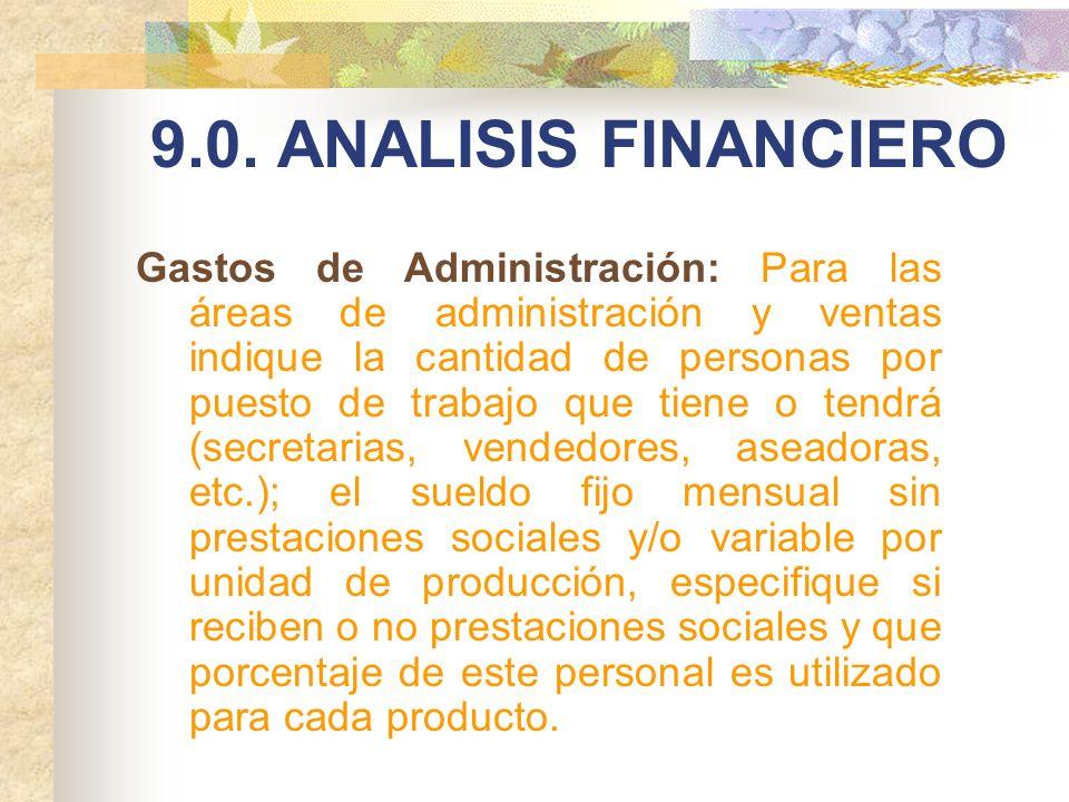 9.0. ANALISIS FINANCIERO Gastos de Administración: Para las áreas de administración y ventas indique la cantidad de personas por puesto de trabajo que