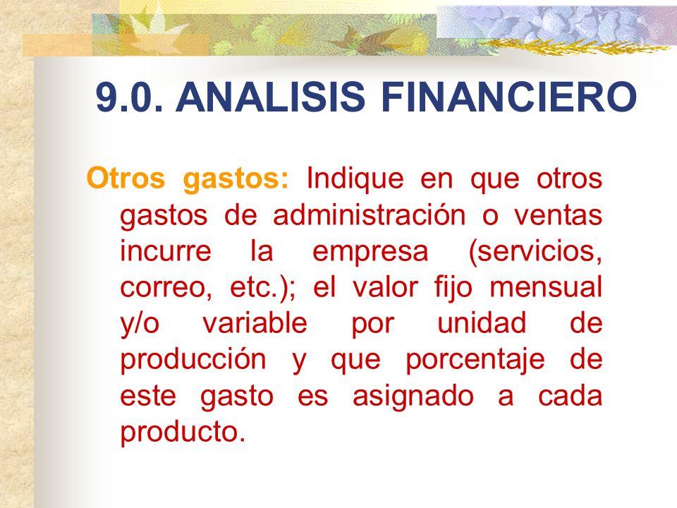 9.0. ANALISIS FINANCIERO Otros gastos: Indique en que otros gastos de administración o ventas incurre la empresa (servicios, correo, etc.); el valor f