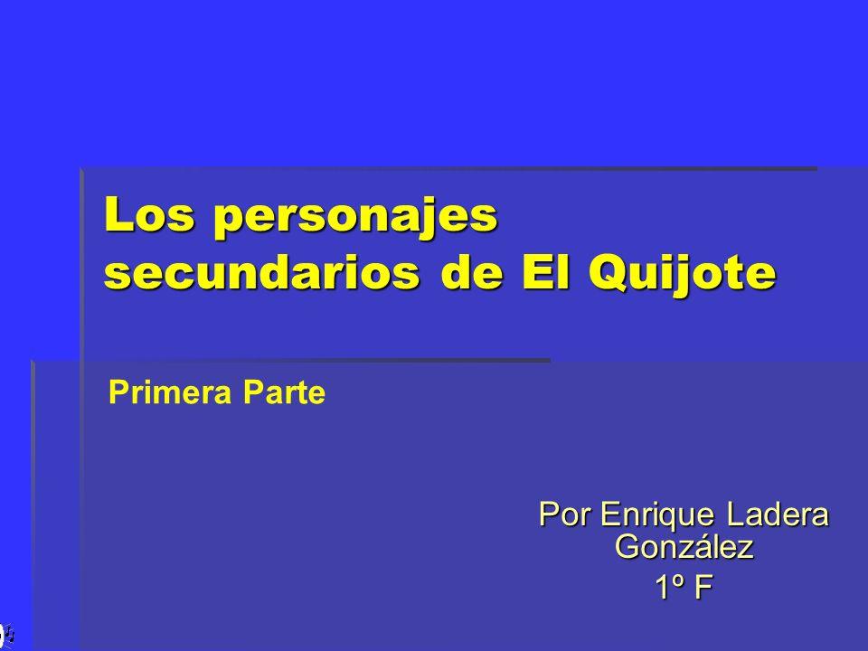 Los personajes secundarios de El Quijote Por Enrique Ladera González 1º F Primera Parte