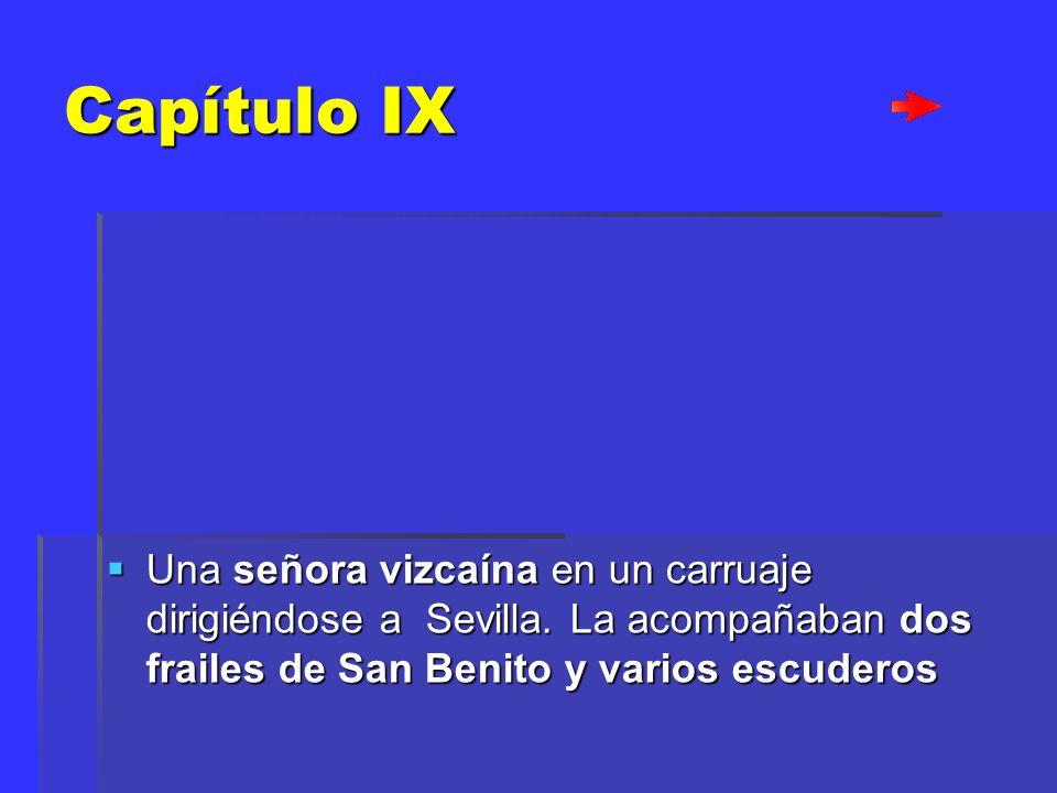 Capítulo IX Una señora vizcaína en un carruaje dirigiéndose a Sevilla. La acompañaban dos frailes de San Benito y varios escuderos Una señora vizcaína