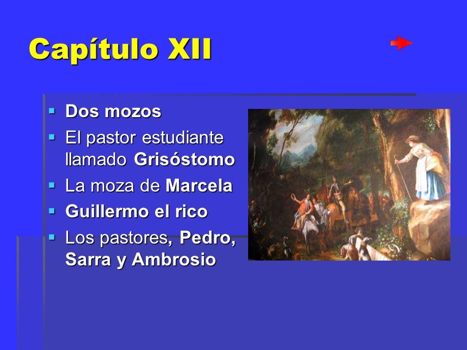 Capítulo XII Dos mozos Dos mozos El pastor estudiante llamado Grisóstomo El pastor estudiante llamado Grisóstomo La moza de Marcela La moza de Marcela