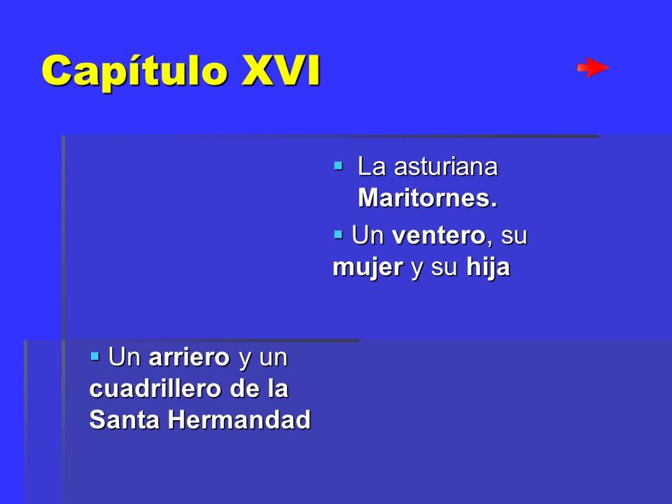 Capítulo XVI La asturiana Maritornes. U Un ventero, su mujer y su hija Un arriero y un cuadrillero de la Santa Hermandad Un arriero y un cuadrillero d