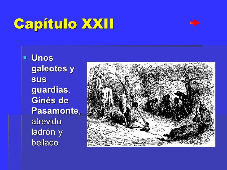 Capítulo XXII Unos galeotes y sus guardias. Ginés de Pasamonte, atrevido ladrón y bellaco