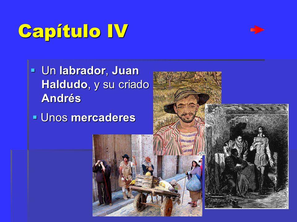 Capítulo IV Un labrador, Juan Haldudo, y su criado Andrés Un labrador, Juan Haldudo, y su criado Andrés Unos mercaderes Unos mercaderes
