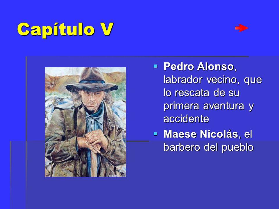Capítulo V Pedro Alonso, labrador vecino, que lo rescata de su primera aventura y accidente Pedro Alonso, labrador vecino, que lo rescata de su primer