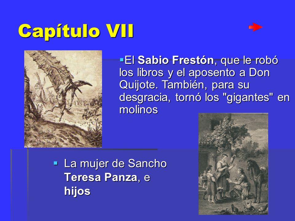 Capítulo VII La mujer de Sancho Teresa Panza, e hijos El Sabio Frestón, que le robó los libros y el aposento a Don Quijote. También, para su desgracia