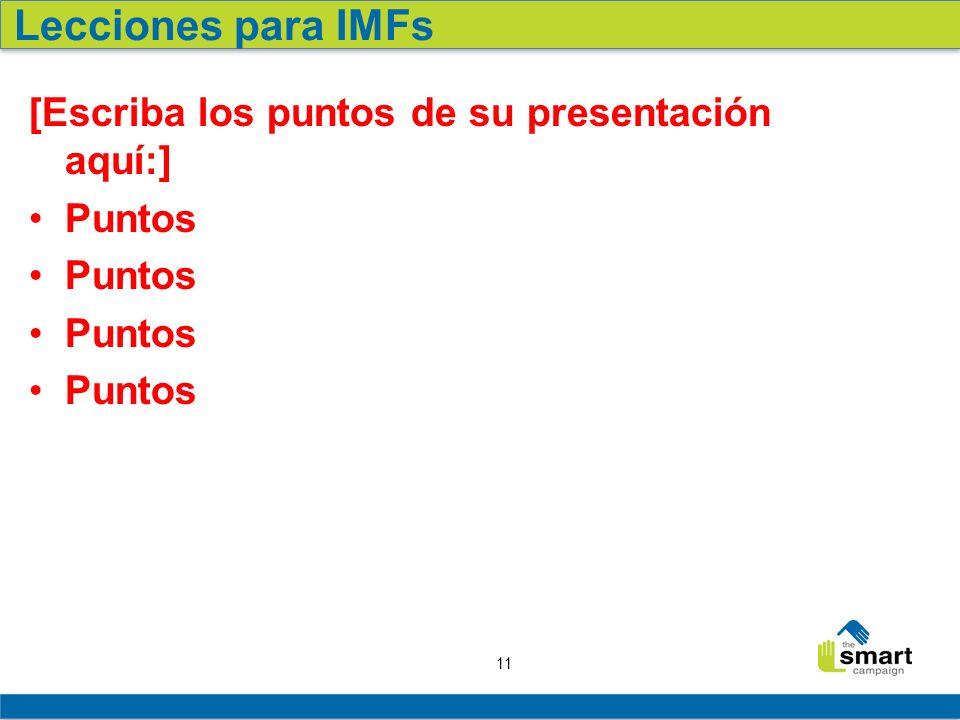 11 [Escriba los puntos de su presentación aquí:] Puntos Lecciones para IMFs